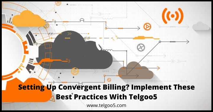 Setting Up Convergent Billing Implement These Best Practices With Telgoo5