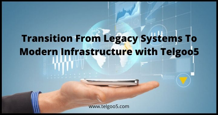 Legacy Systems To Modern Infrastructure